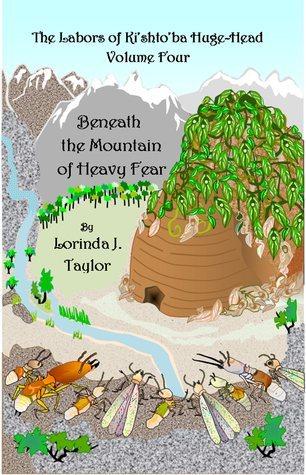 Beneath the Mountain of Heavy Fear (The Labors of Kishtoba Huge-Head, #4) Lorinda J. Taylor