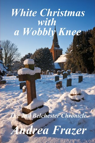 White Christmas with a Wobbly Knee (The Belchester Chronicles - 2)  by  Andrea Frazer