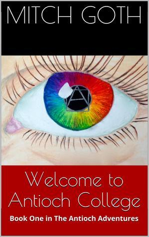 Welcome to Antioch College (The Antioch Adventures, #1) Mitch Goth