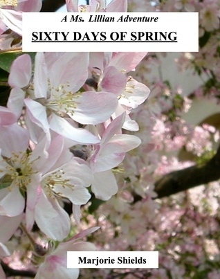 Sixty Days of Spring  by  Marjorie Shields