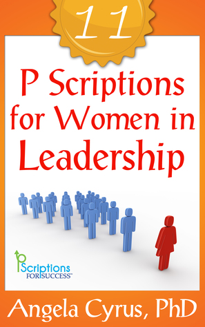 Eleven PScriptions for Women In Leadership Angela W. Cyrus