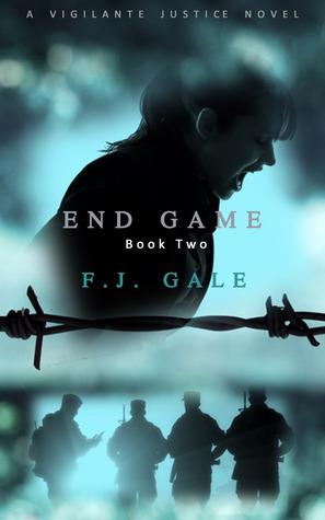 End Game (Vigilante Justice, #2) F.J. Gale