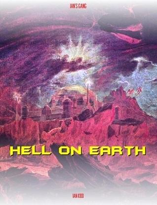 Ians Gang: Hell On Earth  by  Ian Kidd