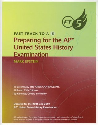 Fast Track to A 5 Preparing for the AP United States History Examination  by  Mark  Epstein