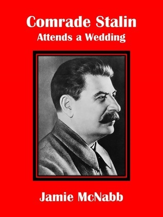 Comrade Stalin Attends a Wedding  by  Wilson James