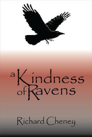 A Kindness of Ravens Richard Cheney