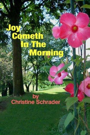 Joy Cometh In The Morning Christine Schrader