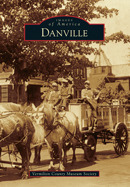 Danville (Images of America: Illinois)  by  Vermilion County Museum Society