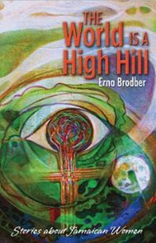 The World Is a High Hill Erna Brodber