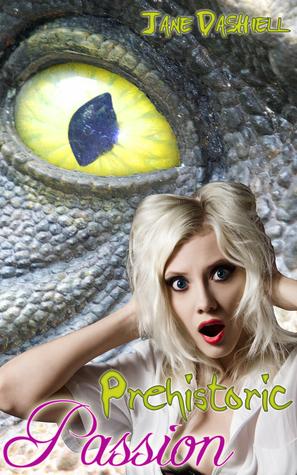 Prehistoric Passion (Dinosaur Sex Erotica) Jane Dashiell