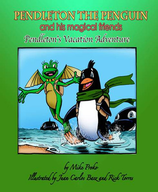 Pendleton The Penguin and His Magical Friends: Pendletons Vacation Adventure  by  Mike Proko