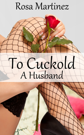 To Cuckold a Husband Rosa  Martinez