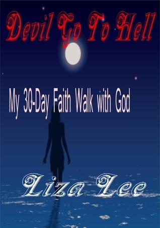 Devil Go To Hell: My 30-Day Faith Walk with God Liza Lee