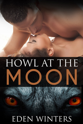 Werewolf Romance Rough Sex Erotica: Howl at the Moon  by  Eden  Winters
