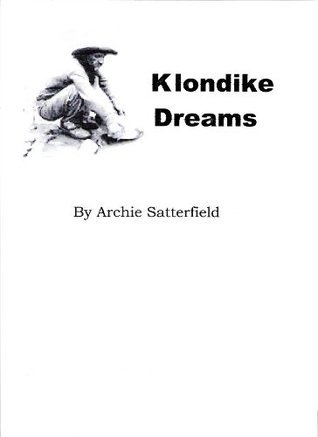 Klondike Dreams  by  Archie Satterfield
