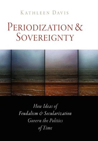 Periodization and Sovereignty (The Middle Ages Series) Kathleen Davis