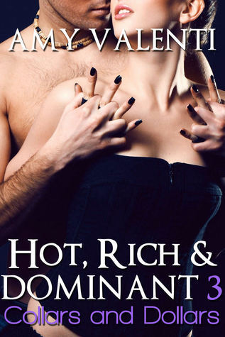 Collars and Dollars (Hot, Rich and Dominant, #3) Amy Valenti