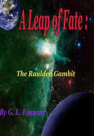 A Leap of Fate: The Raulden Gambit G.L. Fontenot