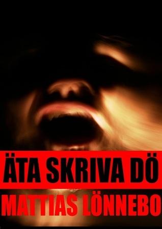Äta Skriva Dö  by  Mattias Lönnebo