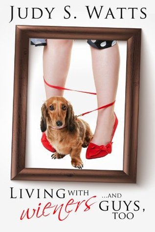 Living with wieners... and guys, too Judy Watts