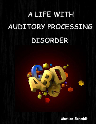 A Life with Auditory Processing Disorder  by  Marlize Schmidt