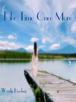 Take Time Once More  by  Wendy Hershey