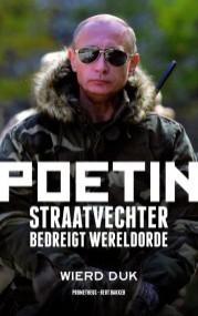 Poetin: Straatvechter bedreigt wereldorde Wierd Duk