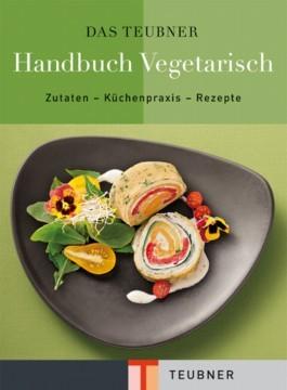 Teubner Handbuch Vegetarisch: Zutaten - Küchenpraxis - Rezepte  by  Claudia Bruckmann
