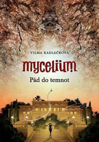 Pád do temnot (Mycelium, #3) Vilma Kadlečková