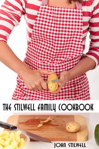 The Stilwell Family Cookbook  by  John Stilwell