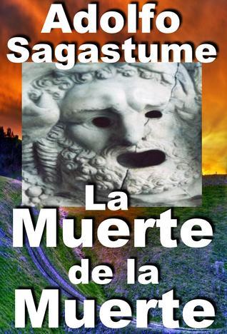 La Muerte de la Muerte  by  Adolfo Sagastume