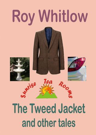 The Tweed Jacket and other tales Roy Whitlow