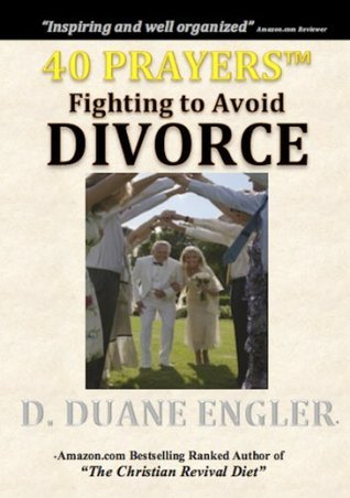 40 Prayers Fighting to Avoid Divorce  by  D. Duane Engler