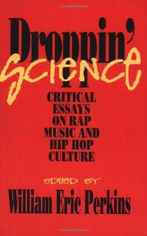 Droppin Science: Critical Essays on Rap Music and Hip Hop Culture  by  William Eric Perkins
