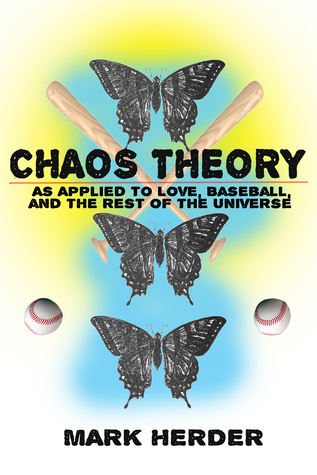 Chaos Theory As Applied to Love, Baseball, and the Rest of the Universe Mark Herder
