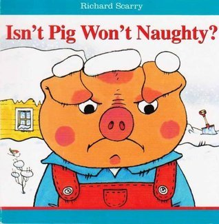 Isnt Pig Wont Naughty? Richard Scarry