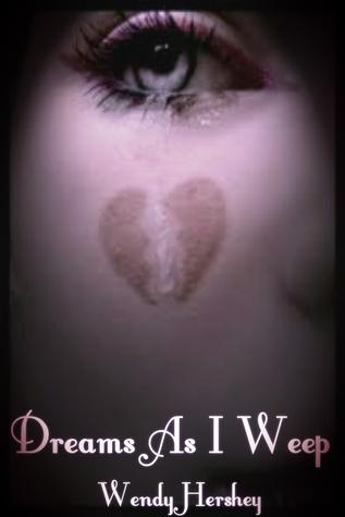 Dreams As I Weep  by  Wendy Hershey