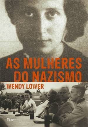 As Mulheres do Nazismo  by  Wendy Lower