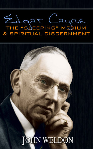 "Edgar Cayce: The ""Sleeping"" Medium & Spiritual Discernment  by  John Weldon"