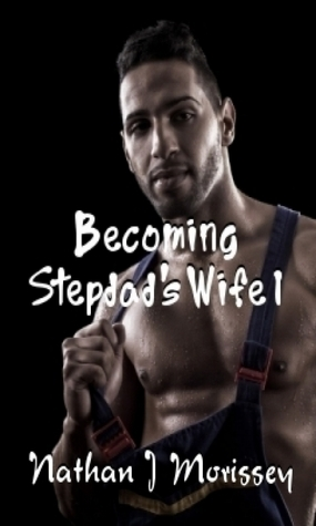 Becoming Stepdads Wife 1 Nathan J. Morissey