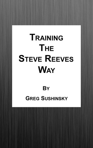 Training the Steve Reeves Way  by  Greg Sushinsky
