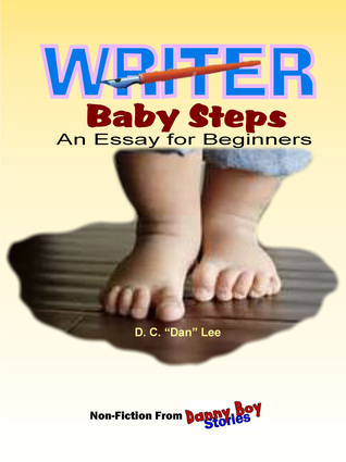 Danny Boy Stories: Writer Baby Steps, An Essay for Beginners  by  D C Dan Lee