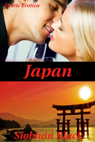 Japan: Exotic Erotica  by  Siobhan Black