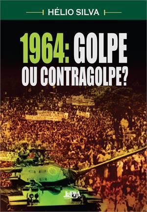 1964: golpe ou contragolpe? Hélio Silva