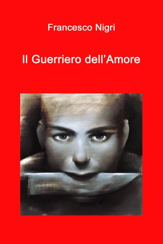 Il Guerriero dellAmore Francesco Nigri