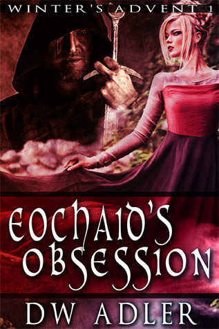 Eochaids Obsession  by  D.W. Adler