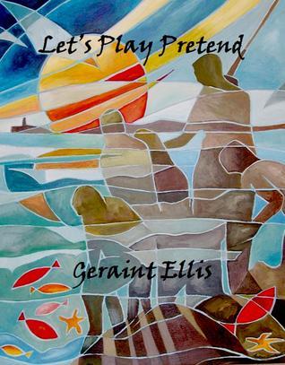 Lets Play Pretend Geraint  Ellis