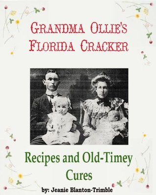 Grandma Ollies Florida Cracker Recipes and Old-Timey Cures Jeanie Blanton - Trimble