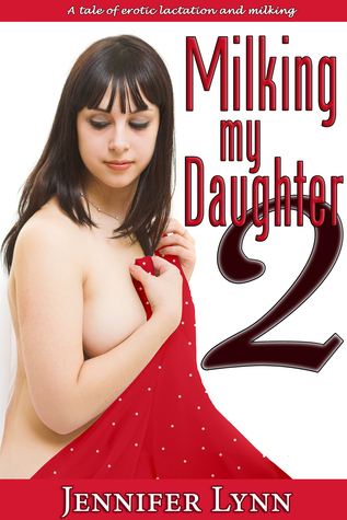 Milking my Daughter 2 [Incest, Lactation, Breeding, Father-Daughter] Jennifer Lynn