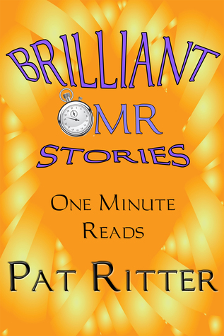 Brilliant Stories - One Minute Reads  by  Pat  Ritter